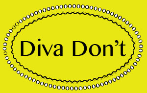 Oh Diva, Don't Do It!